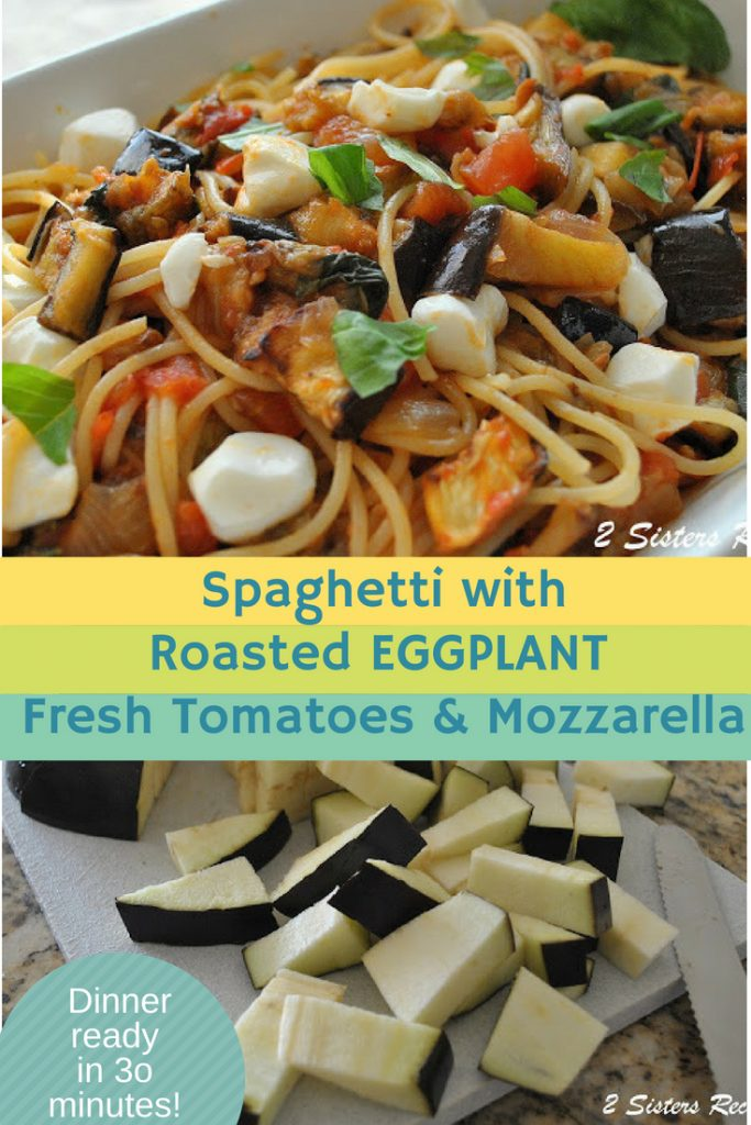 Spaghetti with Roasted Eggplant, Fresh Tomatoes and Mozzarella by 2sistersrecipes.com