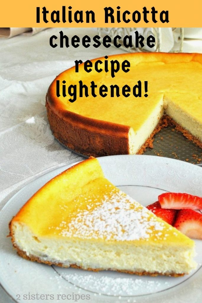 Italian Ricotta Cheesecake Recipe Lightened! by 2sistersecipes.com