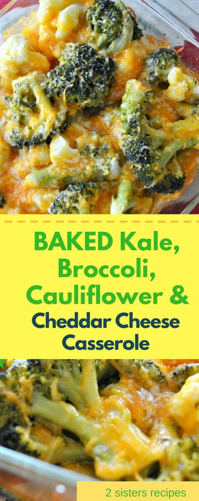 Baked Kale Broccoli Cauliflower Cheddar Cheese Casserole by 2sistersrecipes.com,
