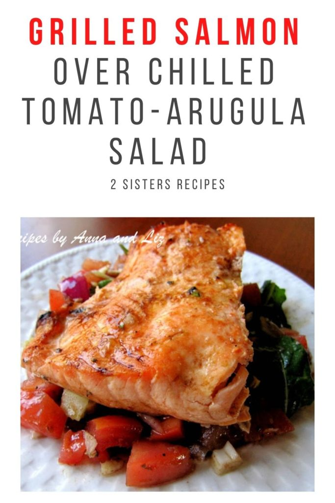 Grilled Salmon over Chilled Tomato Arugula Salad by 2sistersrecipes.com