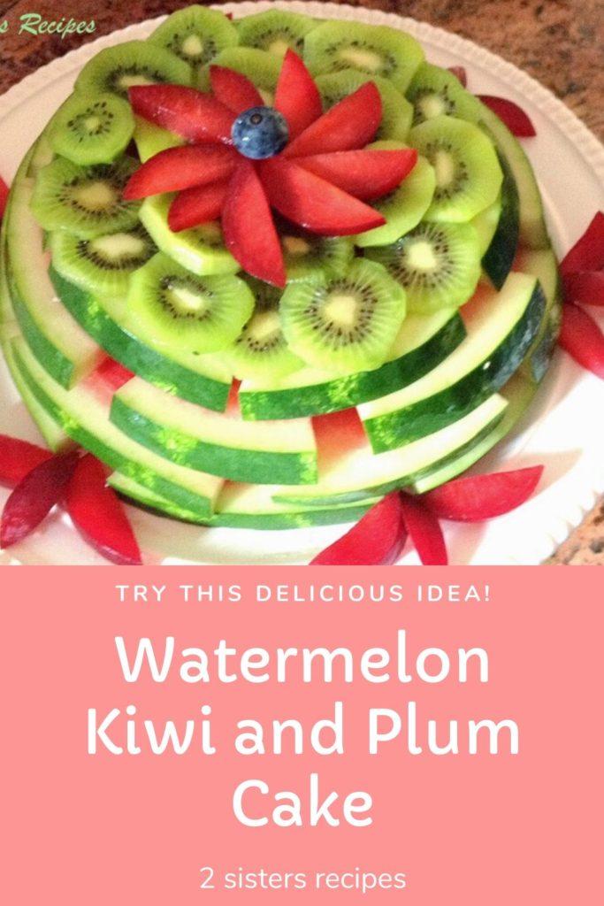 Watermelon Kiwi and Plum Cake by 2sistersrecipes.com