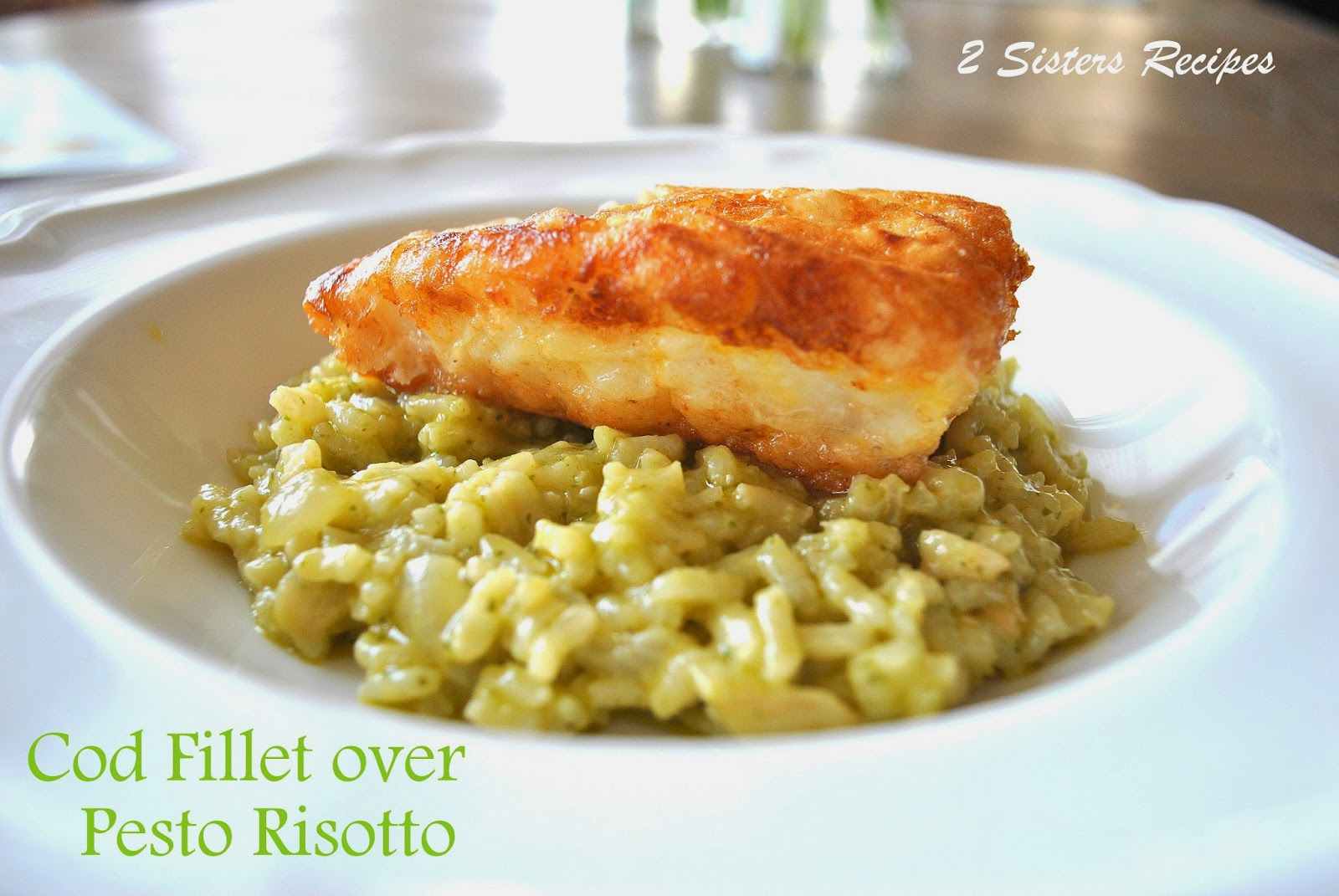 Cod Fillet over Pesto Risotto - 2 Sisters Recipes by Anna ...
