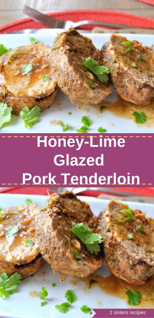 Honey-Lime Glazed Pork Tenderloin by 2sistersrecipes.com