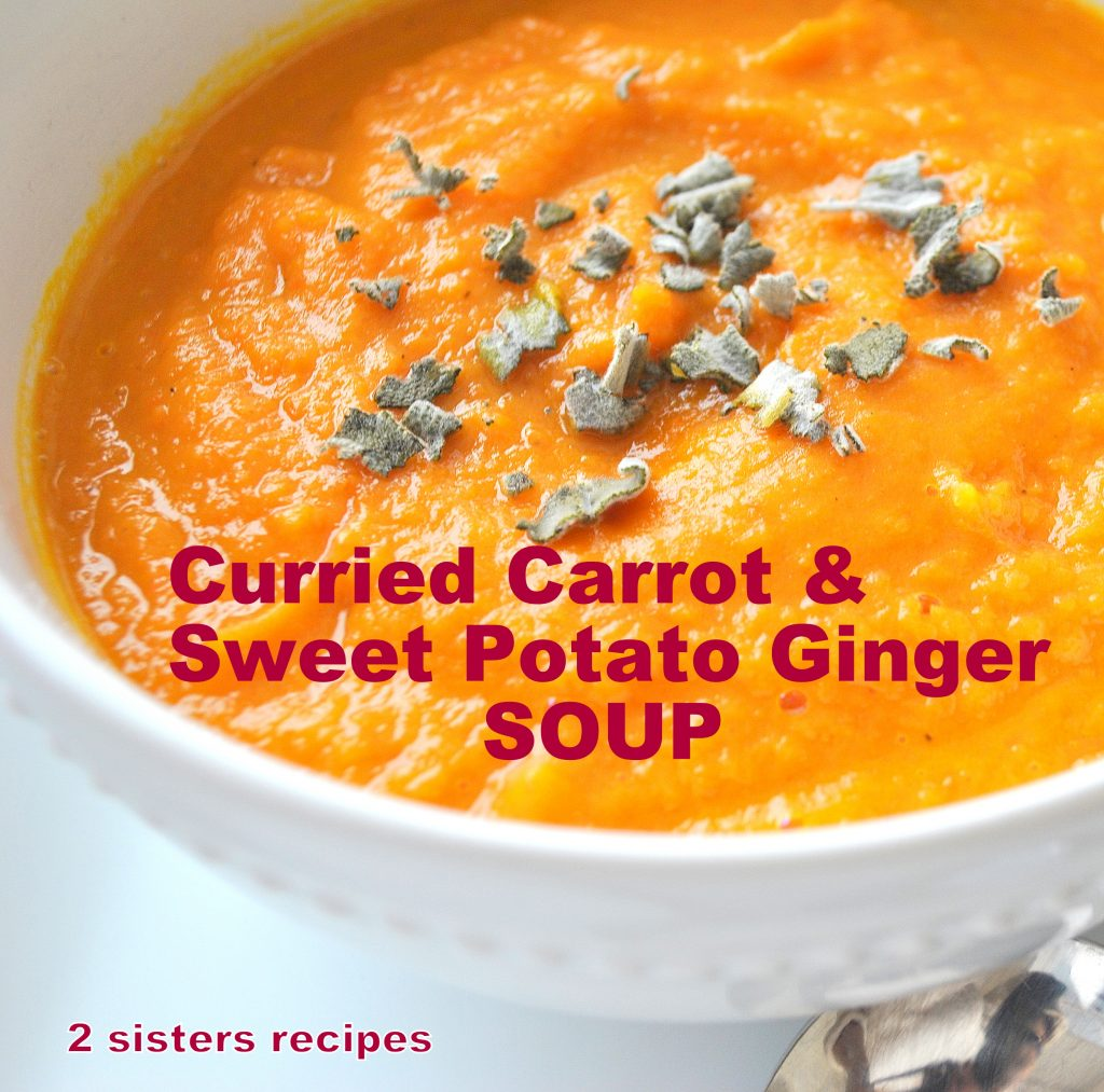 Curried Carrot Sweet Potato Ginger Soup by 2sistersrecipes.com