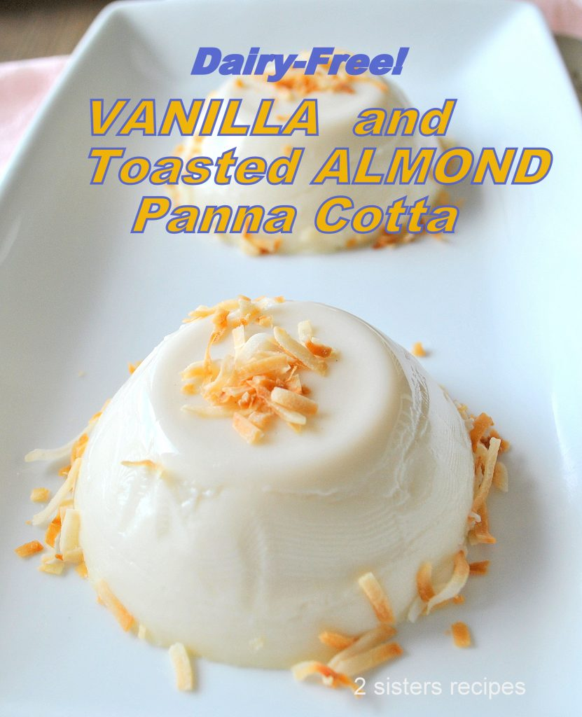 NO Bake, Dairy-Free Vanilla & Toasted Almond Panna Cotta by 2sistersrecipes.com