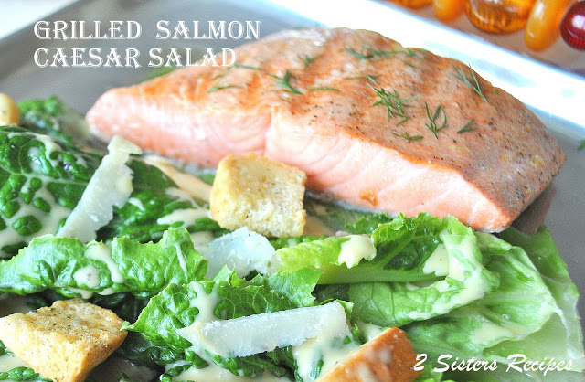 Grilled Salmon Caesar Salad by 2sistersrecipes.com