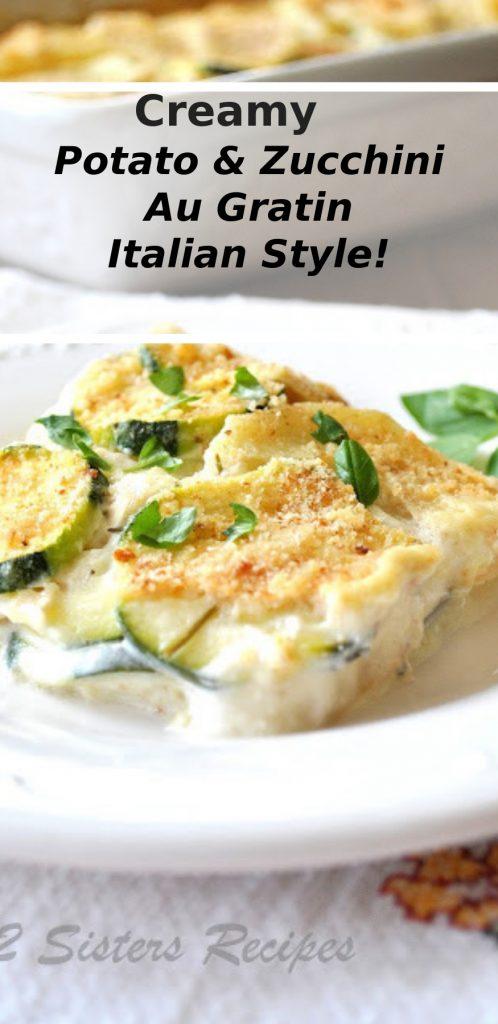 Creamy Potato & Zucchini Au Gratin - Italian Style by 2sistersrecipes.com
