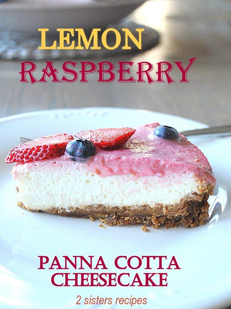 Lemon Raspberry Panna Cotta Cheesecake by 2sistersrecipes.com