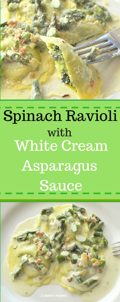 Spinach Ravioli with White Cream Asparagus Sauce by 2sistersrecipes.com