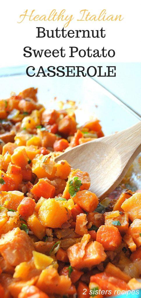 Healthy Italian Butternut Sweet Potato Casserole by 2sistersrecipes.com