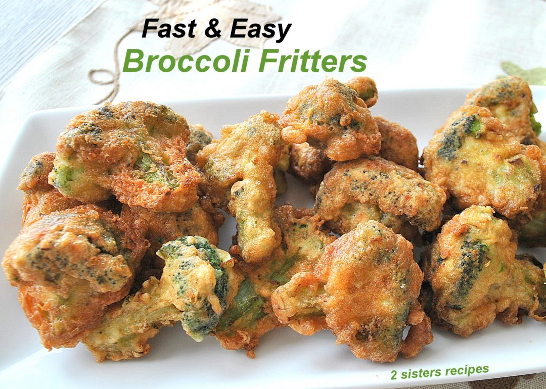 Fast & Easy Broccoli Fritters by 2sistersercipes.com