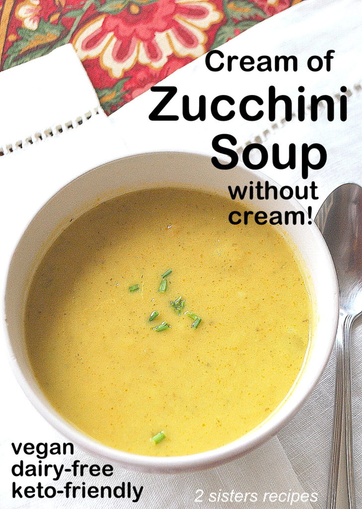 Cream of Zucchini Soup - without Cream! by 2sistersrecipes.com