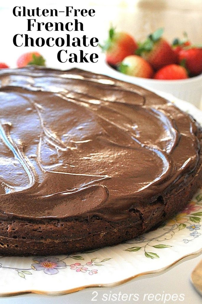 Gluten-Free French Chocolate Cake by 2sistersrecipes.com