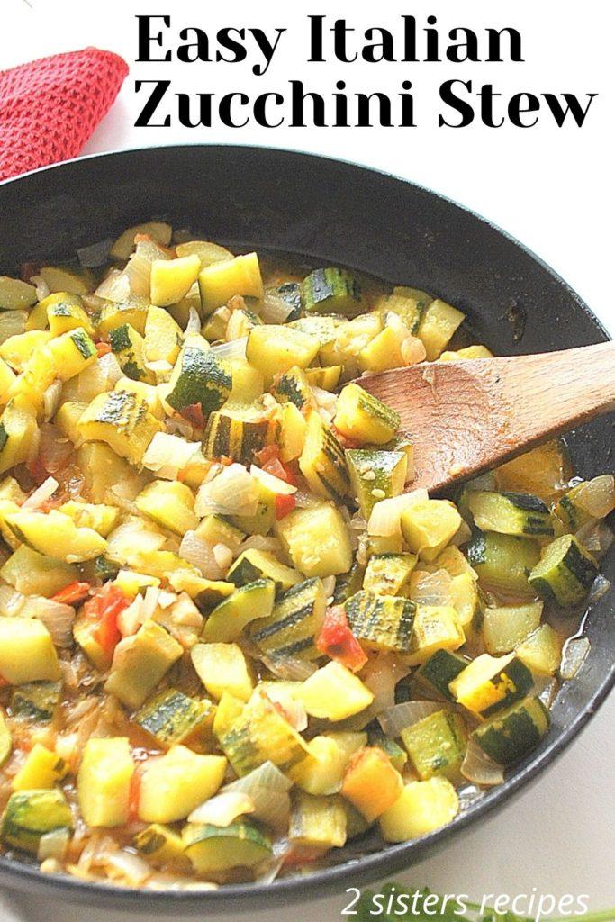 Easy Italian Zucchini Stew by 2sistersrecipes.com