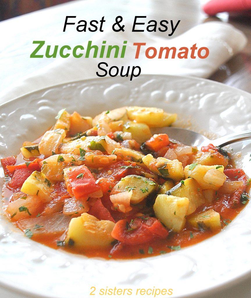 Fast & Easy Zucchini Tomato Soup by 2sistersrecipes.com